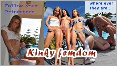 Kinky femdom - Watch our princesses, where ever they are ...